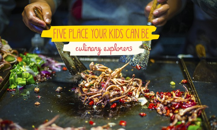 5 Places Your Kids Can Be Culinary Explorers